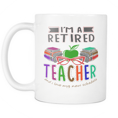 I'm A Retired Teacher And I Love My New Schedule Mug