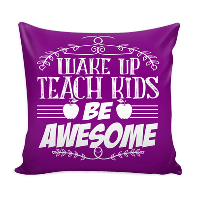 Wake Up, Teach Kids, Be Awesome Pillow Cover