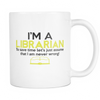 I'm A Librarian To Save Time Let's Just Assume That I Am Never Wrong 11oz Mug