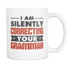 I Am Silently Correcting Your Grammar 11oz Mug - Awesome Librarians