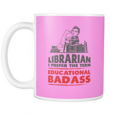 Librarian I Prefer The Term Educational Badass Mug - Awesome Librarians - 12