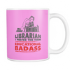 Librarian I Prefer The Term Educational Badass Mug - Awesome Librarians - 11