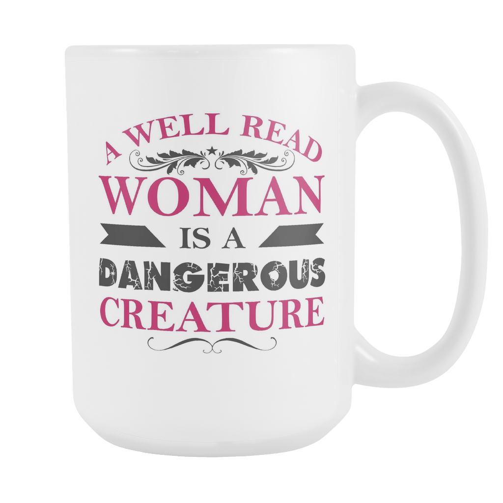 A Well Read Woman Is A Dangerous Creature 15oz Mugs - Awesome Librarians