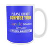 Please Do Not Confuse Your Google Search With My Library Degree 15oz Mugs