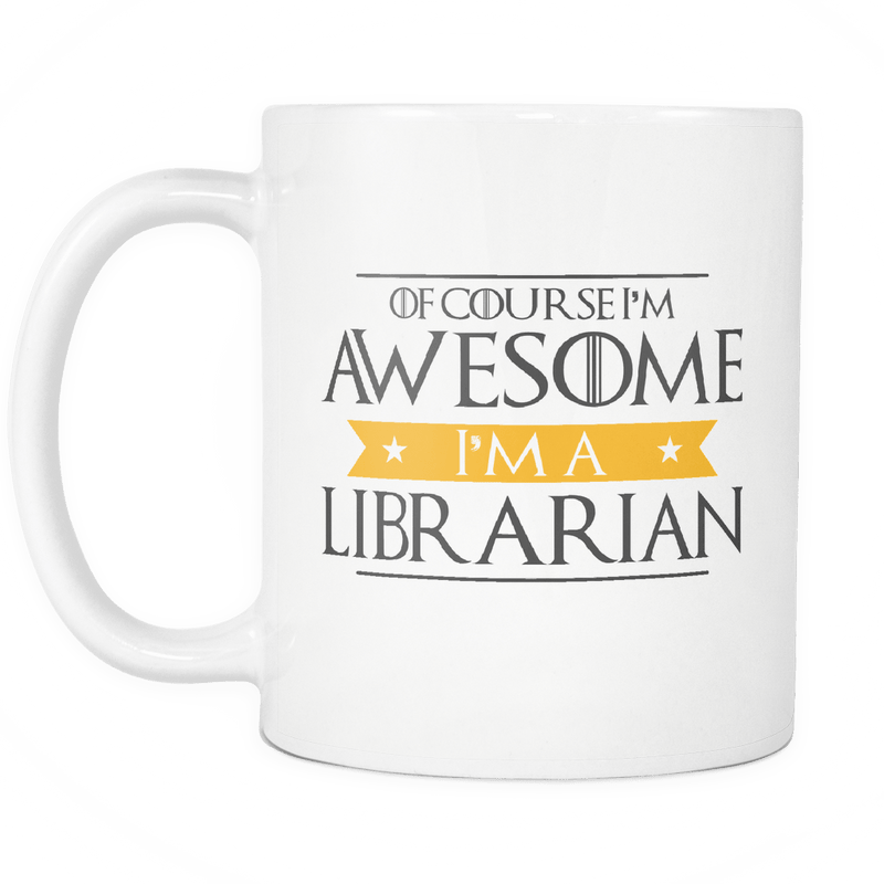 Of Course I'm Awesome I'm A Librarian Mug - Awesome Librarians