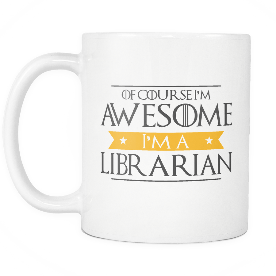 Of Course I'm Awesome I'm A Librarian Mug