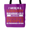 I Work In A Library Because Punching People Is Frowned Upon Tote Bag