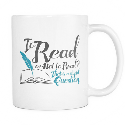 To Read Or Not To Read? That Is A Stupid Question 11oz Mug - Awesome Librarians