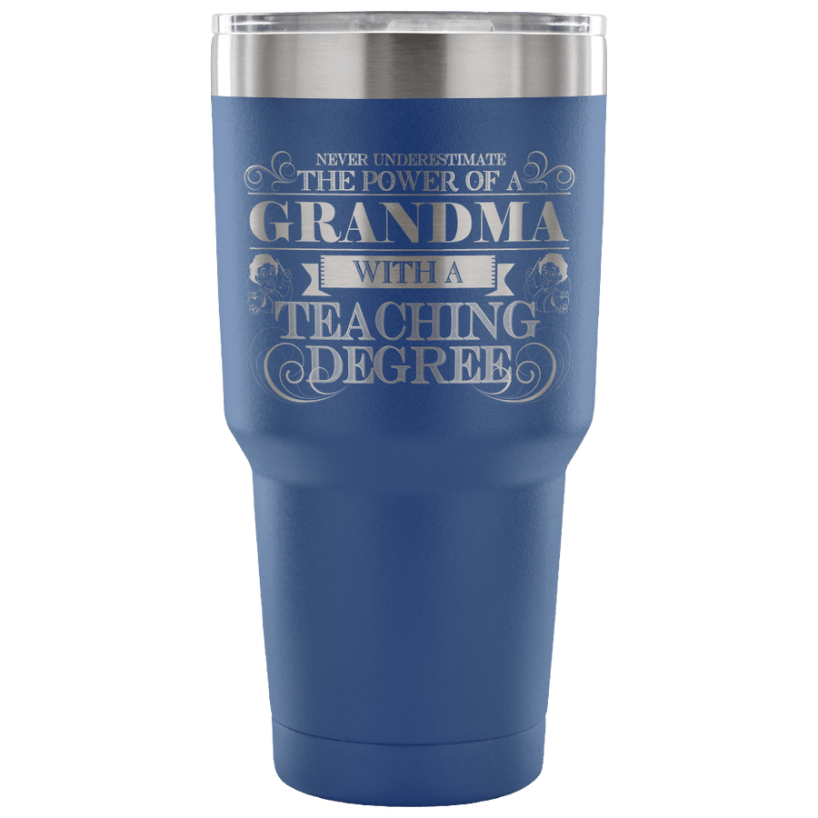 Never Underestimate The Power Of A Grandma With A Teaching Degree Tumbler