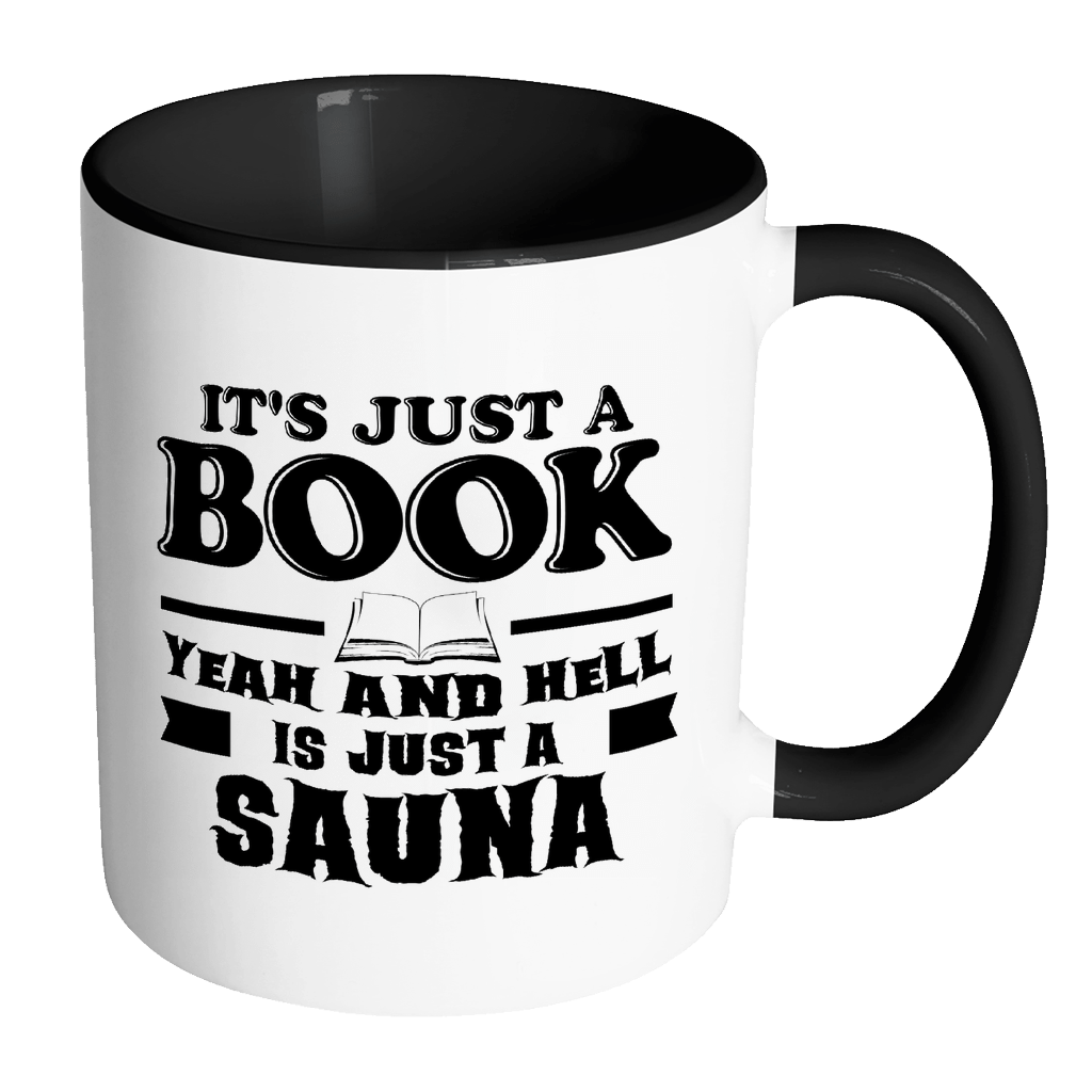 It's Just A Book, Yeah And Hell Is Just A Sauna Accent Mug - Awesome Librarians