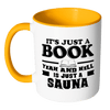 It's Just A Book, Yeah And Hell Is Just A Sauna Accent Mug