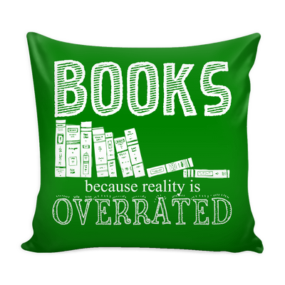 Books Because Reality Is Overrated Pillow Case - Awesome Librarians