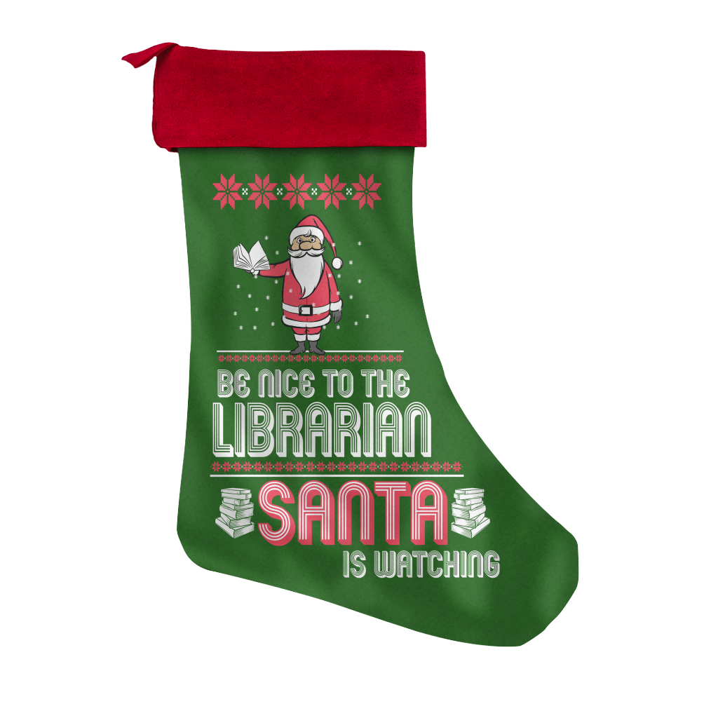 Be Nice To The Librarian Santa Is Watching Christmas Stocking - Awesome Librarians