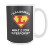I'm A Librarian What's Your Superpower 15oz Mug