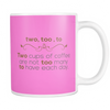 Two, Too, To. Two Cups Of Coffee Are Not Too Many To Have Each Day 11oz Mug - Awesome Librarians