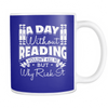 A Day Without Reading Wouldn't Kill Me But Why Risk It Mug - Awesome Librarians