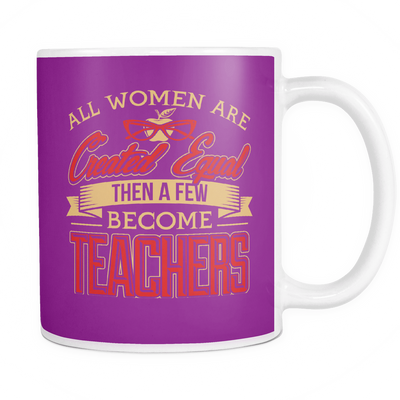 All Women Are Created Equal Then A Few Become Teachers Mug - Awesome Librarians