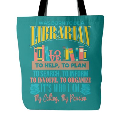 I Was Born To Be A Librarian To Help, To Plan, To Search, To Inform, To Involve, To Organize. It's Who I Am My Calling My Passion Tote Bag - Awesome Librarians