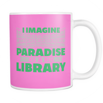 I Imagine Paradise As A Big Library 11oz Mug - Awesome Librarians