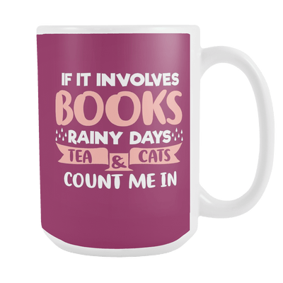 If It Involves Books, Rainy Days, Tea & Cats Count Me In 15oz Mug