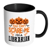 You Can't Scare Me I'm A Librarian 11oz Accent Mug