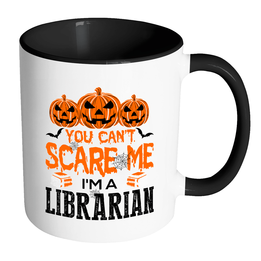 You Can't Scare Me I'm A Librarian 11oz Accent Mug - Awesome Librarians