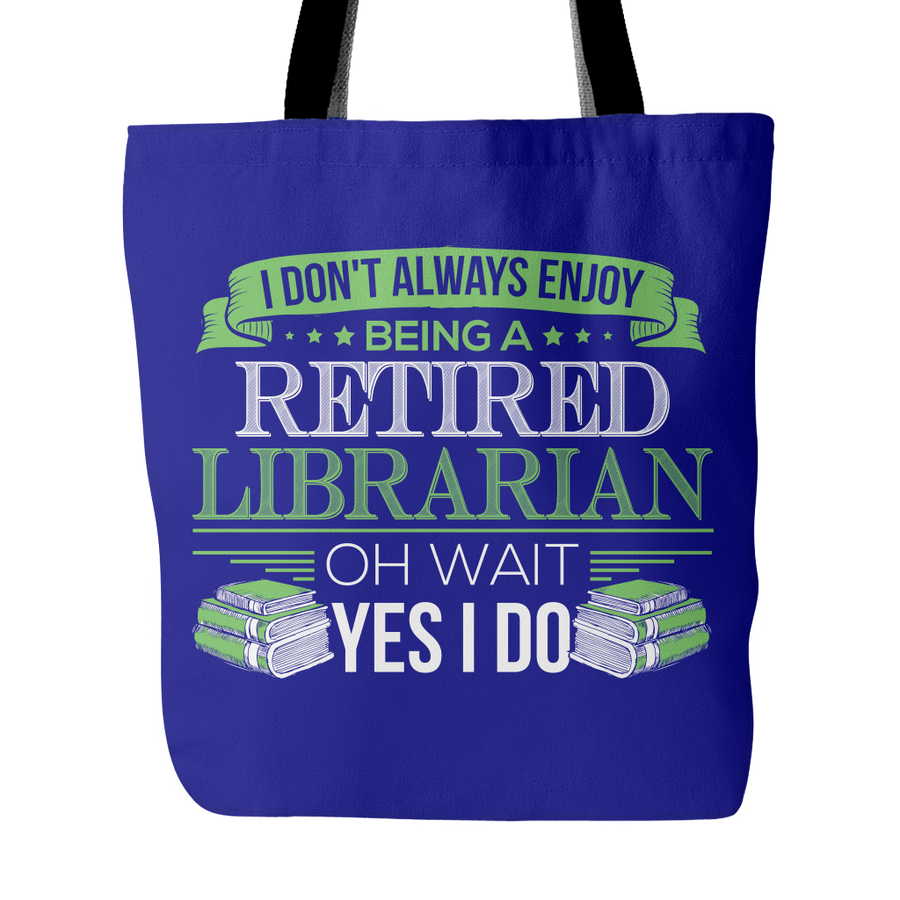 I Don't Always Enjoy Being A Retired Librarian Oh Wait Yes I Do Tote Bag - Awesome Librarians