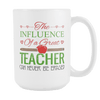 The Influence Of A Great Teacher Can Never Be Erased 15oz Mug