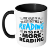 The Only Way To Get Better At Reading Is To Do More Reading Accent Mug - Awesome Librarians