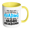 The Only Way To Get Better At Reading Is To Do More Reading Accent Mug