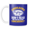 Dinosaurs Didn't Read. Now They're Extinct. Coincidence? Mug - Awesome Librarians