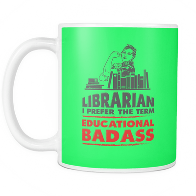 Librarian I Prefer The Term Educational Badass Mug - Awesome Librarians - 6
