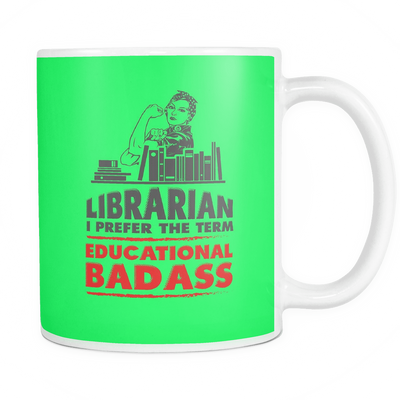 Librarian I Prefer The Term Educational Badass Mug - Awesome Librarians - 5