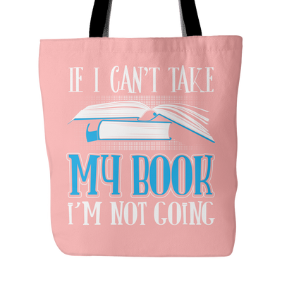 If I Can't Take My Book I'm Not Going Tote Bag - Awesome Librarians