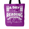 A Day Without Reading Wouldn't Kill Me But Why Risk It Tote Bag