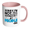 Sorry I'm Not Good At People-ing 11oz Accent Mug
