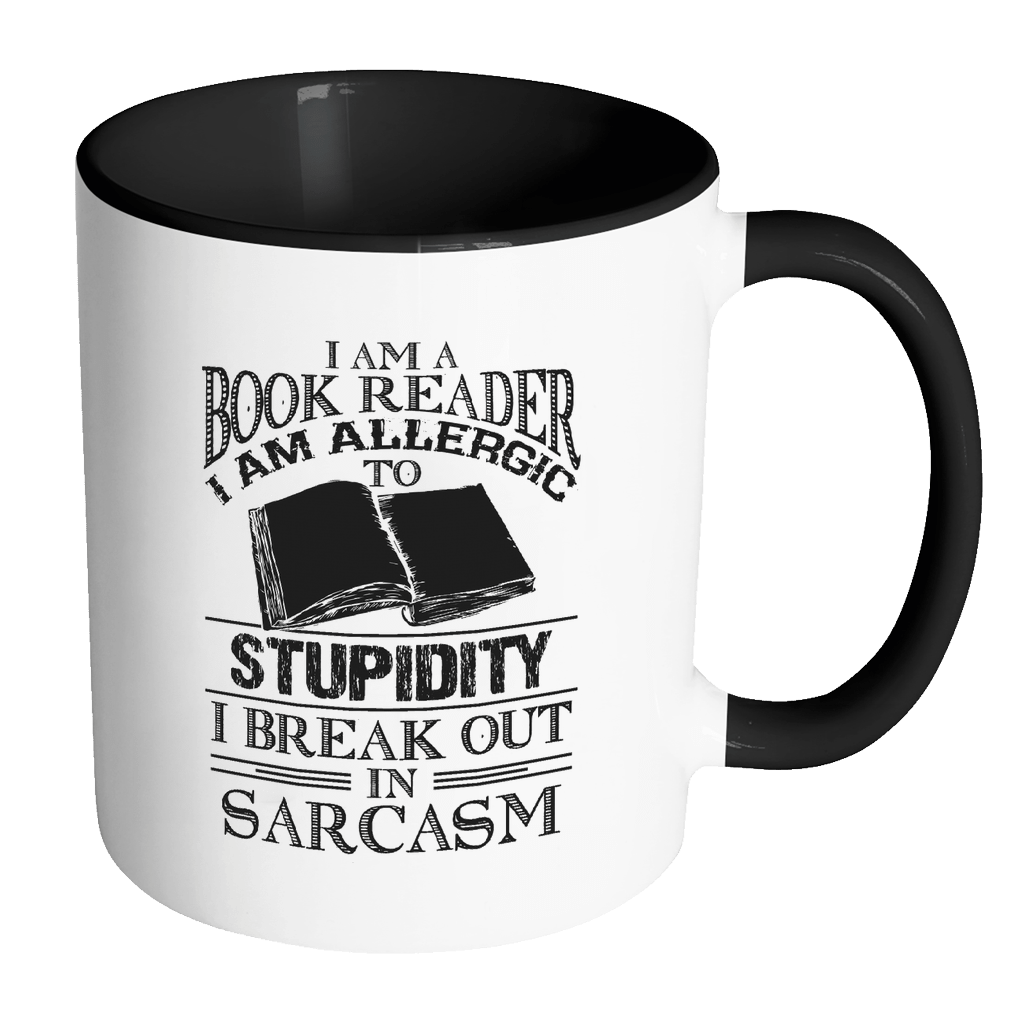 I Am A Book Reader I Am Allergic To Stupidity, I Break Out In Sarcasm 11oz Accent Mug - Awesome Librarians
