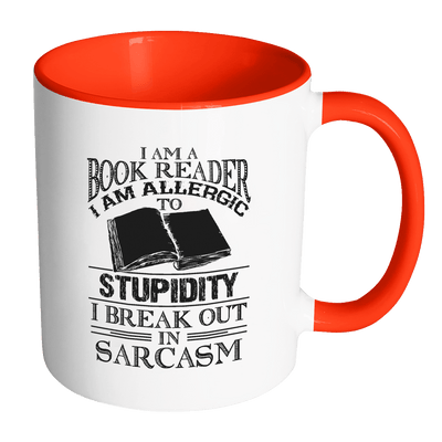 I Am A Book Reader I Am Allergic To Stupidity, I Break Out In Sarcasm Accent Mug