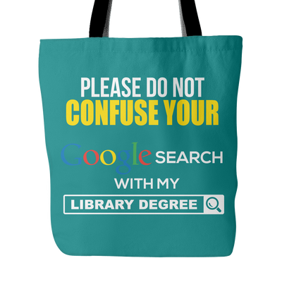 Please Do Not Cofuse Your Google Search With My Library Degree Tote Bag