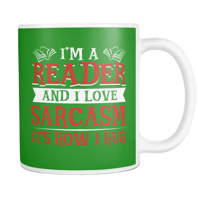 I'm A Reader And I Love Sarcasm It's How I Hug 11oz Mug