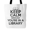 Keep Calm Seriously You're In A Library Tote Bag