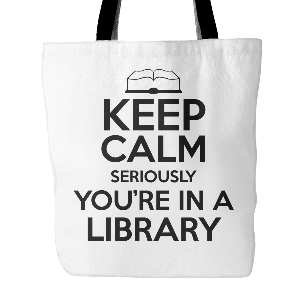 Keep Calm Seriously You're In A Library Tote Bag - Awesome Librarians
