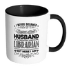 I Never Dreamed I'd Grow Up To Be A Super Cool Husband Of A Freaking Awesome Librarian But Here I Am Killing It Accent Mug