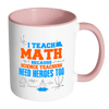 I Teach Math Because Science Teachers Need Heroes Too Accent Mug