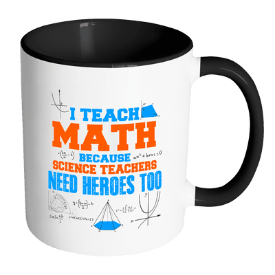 I Teach Math Because Science Teachers Need Heroes Too Accent Mug - Awesome Librarians