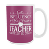 The Influence Of A Great Teacher Can Never Be Erased 15oz Mugs