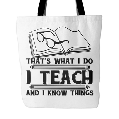 That's What I Do I Teach And I Know Things Tote Bag