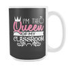 I'm The Queen Of My Classroom 15oz Mug