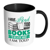 I Have Read Too Many Books To Believe What I Am Told Accent Mug