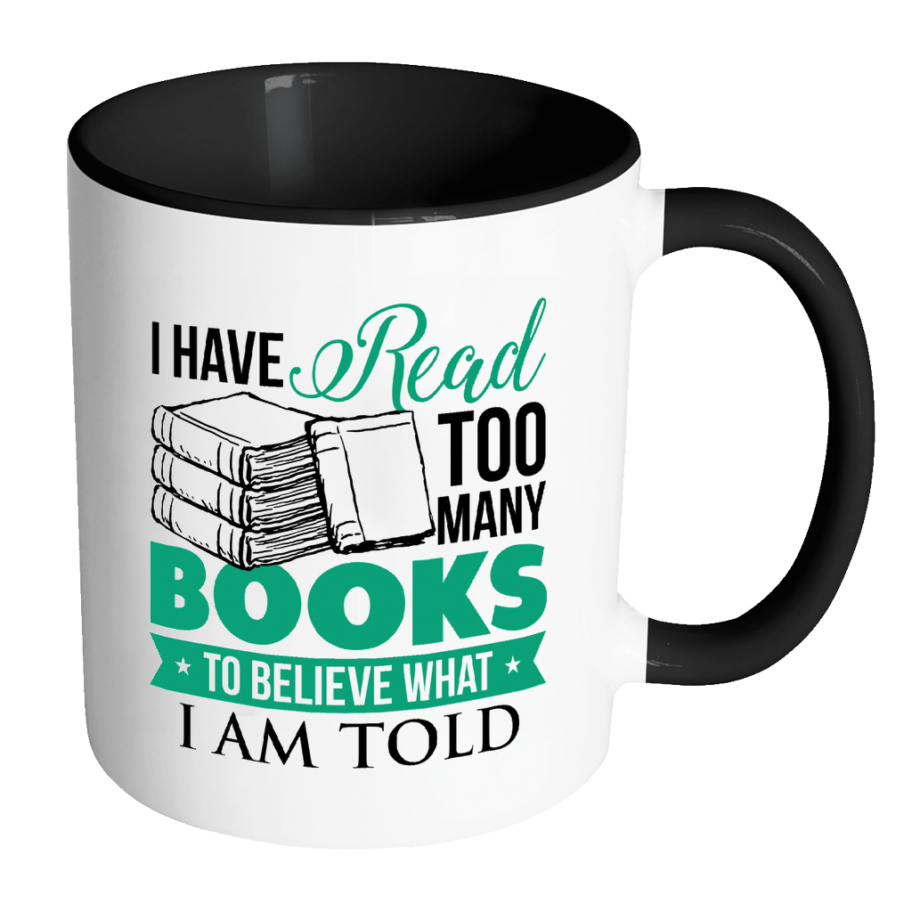I Have Read Too Many Books To Believe What I Am Told 11oz Accent Mug - Awesome Librarians